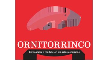 """PROYECTO ORNITORRINCO  """"Mediación-Transformación-Educación"""" desde los espacios escénicos"""