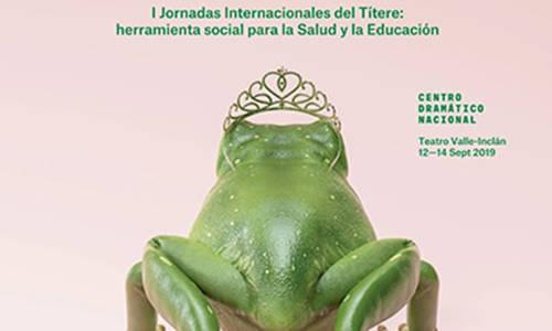 El Teatro Valle-Inclán de Madrid acoge las I Jornadas Internacionales del Títere: herramienta social para la Salud y la Educación.