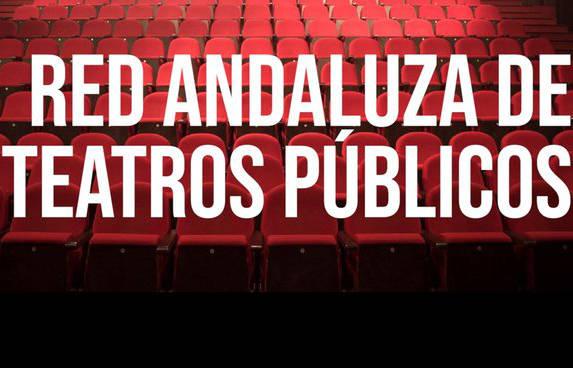La Red Andaluza de Teatros Públicos lanza una convocatoria para la ampliación de su catálogo de espectáculos
