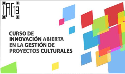 Nueva edición del curso Innovación Abierta en la Gestión de Proyectos Culturales, IAC13